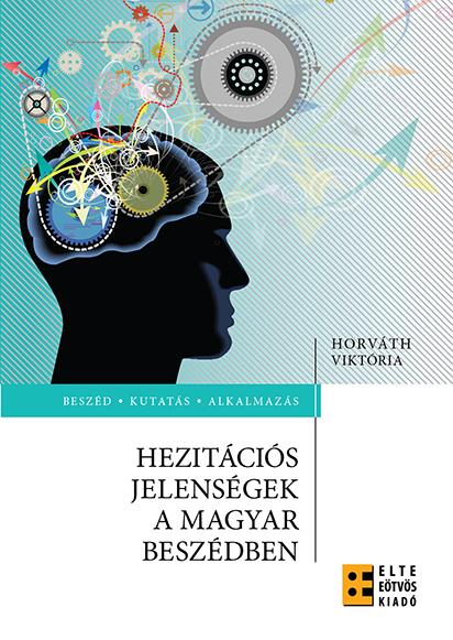 Horváth Viktória: Hezitációs jelenségek a magyar beszédben