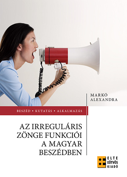Markó Alexandra: Az irreguláris zönge funkciói a magyar beszédben
